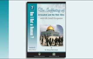 Am-I-Not-a-Human-7-The-Suffering-of-Jerusalem-and-Holy-Sites-under-the-Israeli-Occupation